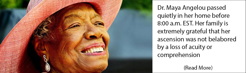 Dr. Maya Angelou passed quietly in her home before 8:00 a.m. EST