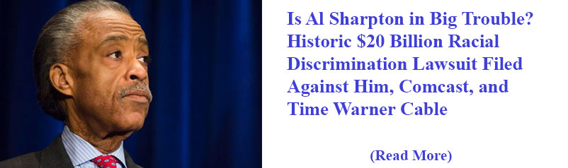 Is Al Sharpton in Big Trouble? Historic $20 Billion Racial Discrimination Lawsuit Filed Against Him, Comcast, and Time Warner Cable