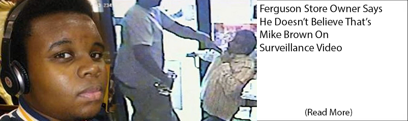 Ferguson Store Owner Says He Doesn't Believe That's Mike Brown On Surveillance Video
